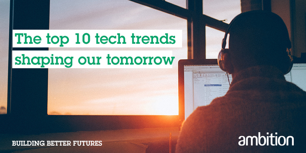 The top 10 tech trends shaping our tomorrow